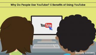 Why Do People Use YouTube - 5 Benefits of Using YouTube