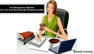 An Entrepreneur Mindset - Be Your Own Boss through Entrepreneurship
